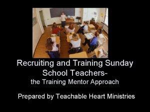 Recruiting and Training Sunday School Teachersthe Training Mentor