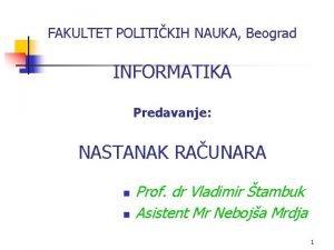FAKULTET POLITIKIH NAUKA Beograd INFORMATIKA Predavanje NASTANAK RAUNARA
