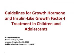 Guidelines for Growth Hormone and InsulinLike Growth FactorI