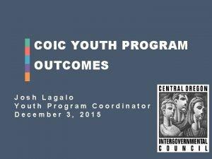 COIC YOUTH PROGRAM OUTCOMES Josh Lagalo Youth Program