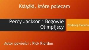 Ksiki ktre polecam Percy Jackson i Bogowie Olimpijscy