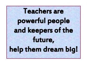 Teachers are powerful people and keepers of the