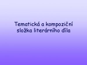 Tematick a kompozin sloka literrnho dla Tematika z