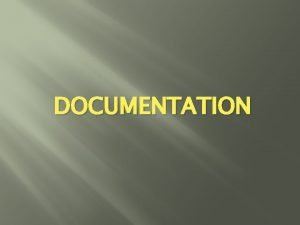DOCUMENTATION Outcomes q Be able to document accurately