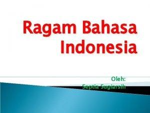 Ragam Bahasa Indonesia Oleh Septia Sugiarsih Ditinjau dari
