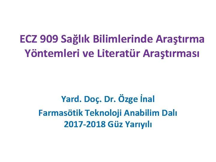 ECZ 909 Salk Bilimlerinde Aratrma Yntemleri ve Literatr