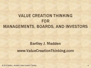 VALUE CREATION THINKING FOR MANAGEMENTS BOARDS AND INVESTORS