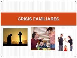 CRISIS FAMILIARES CRISIS FAMILIARES A travs del tiempo