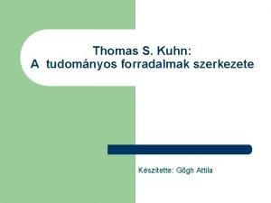 Thomas S Kuhn A tudomnyos forradalmak szerkezete Ksztette