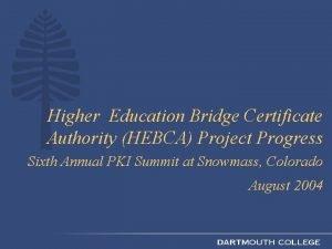 Higher Education Bridge Certificate Authority HEBCA Project Progress