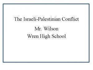 The IsraeliPalestinian Conflict Mr Wilson Wren High School