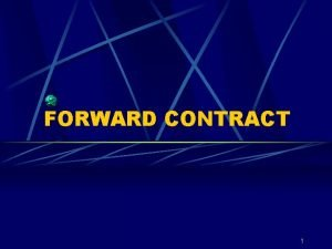 FORWARD CONTRACT 1 CONVENTIONAL PROCESS FORWARD CONTRACT Forward