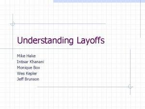 Understanding Layoffs Mike Hake Intisar Khanani Monique Box