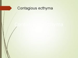 Contagious ecthyma Contagious Ecthyma Overview Organism History Epidemiology