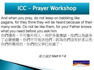 ICC Prayer Workshop And when you pray do