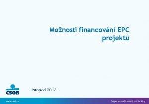 Monosti financovn EPC projekt listopad 2013 Financovn projekt