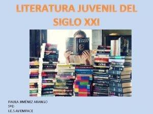 LITERATURA JUVENIL DEL SIGLO XXI PAULA JIMNEZ ARANGO