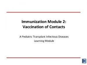 Immunization Module 2 Vaccination of Contacts A Pediatric