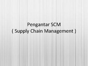 Pengantar SCM Supply Chain Management Ebusiness adalah sebuah
