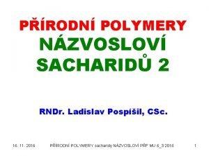 PRODN POLYMERY NZVOSLOV SACHARID 2 RNDr Ladislav Pospil