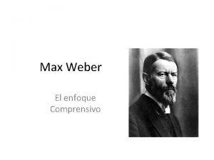 Max Weber El enfoque Comprensivo Max Weber 1864