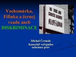 Vochomrka Fifinka a ernej vzadu aneb DISKRIMINACE Michal