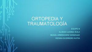ORTOPEDIA Y TRAUMATOLOGA EQUIPO 9 ALONSO JUREZ VILA