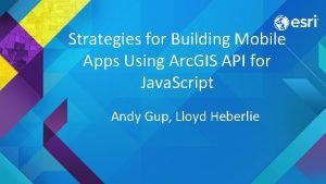 Strategies for Building Mobile Apps Using Arc GIS