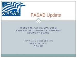 FASAB Update 1 WENDY M PAYNE CPA CGFM