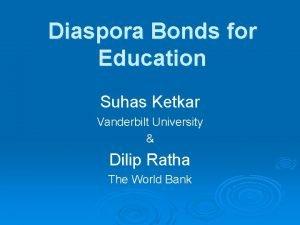Diaspora Bonds for Education Suhas Ketkar Vanderbilt University