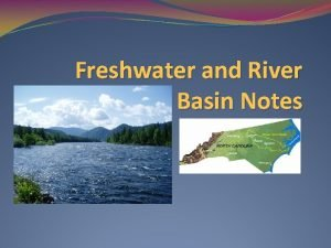 Freshwater and River Basin Notes Freshwater Water is