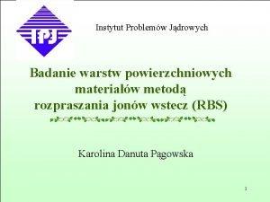 Instytut Problemw Jdrowych Badanie warstw powierzchniowych materiaw metod