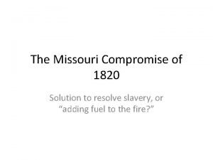 The Missouri Compromise of 1820 Solution to resolve