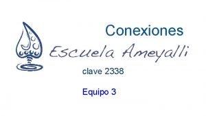 Conexiones clave 2338 Equipo 3 Equipo 3 Profesores