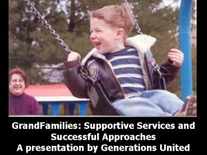 Grand Families Supportive Services and Successful Approaches A