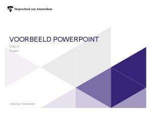 VOORBEELD POWERPOINT Datum Naam 1 VOORBEELD POWERPOINT VERSIE