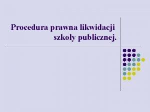 Procedura prawna likwidacji szkoy publicznej Procedura prawna likwidacji
