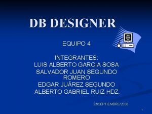 DB DESIGNER EQUIPO 4 INTEGRANTES LUIS ALBERTO GARCIA