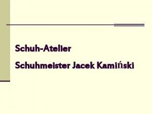 SchuhAtelier Schuhmeister Jacek Kamiski Pracownia Obuwia Mistrz Jacek