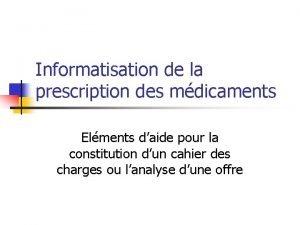 Informatisation de la prescription des mdicaments Elments daide
