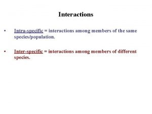 Interactions Intraspecific interactions among members of the same