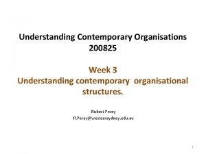 Understanding Contemporary Organisations 200825 Week 3 Understanding contemporary