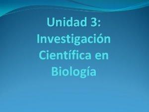 Unidad 3 Investigacin Cientfica en Biologa Mtodo Cientfico
