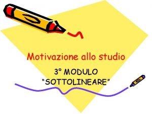 Motivazione allo studio 3 MODULO SOTTOLINEARE Sottolineare uff