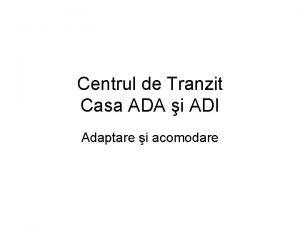 Centrul de Tranzit Casa ADA i ADI Adaptare