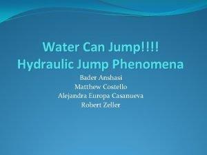 Water Can Jump Hydraulic Jump Phenomena Bader Anshasi