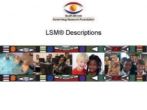 LSM Descriptions PLEASE NOTE The descriptions of the