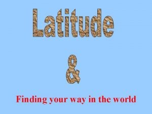 Finding your way in the world Latitude lines