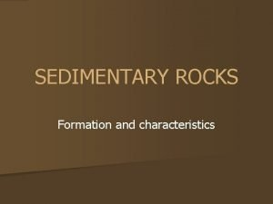 SEDIMENTARY ROCKS Formation and characteristics WEATHERING Weathering is