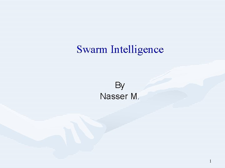 Swarm Intelligence By Nasser M 1 Outline Swarm